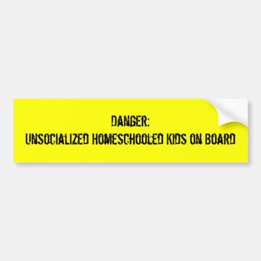 Danger:Unsocialized Homeschooled Kids on Board Bumper Stickers
