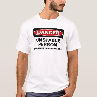 Danger Unstable Person T-shirt