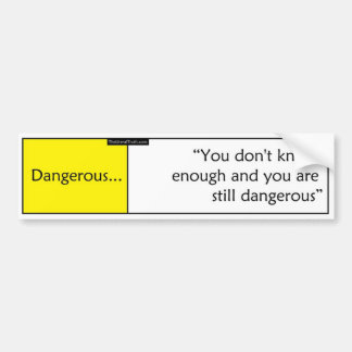 Dangerous Bumper Sticker