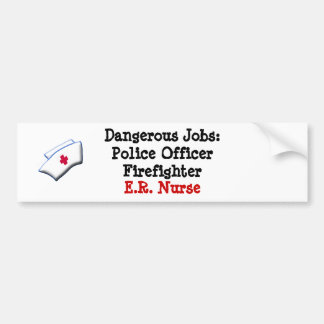 Dangerous Jobs: E.R. Nurse Bumper Sticker