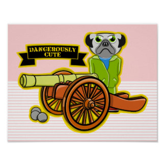 Dangerously Cute Pug With A Cannon Poster