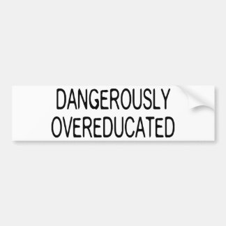 Dangerously Overeducated Car Bumper Sticker