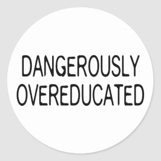 Dangerously Overeducated Classic Round Sticker