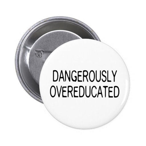 Dangerously Overeducated Pinback Button
