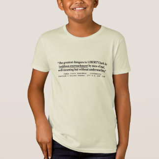 Dangers to Liberty Lurk in Insidious Encroachment T-Shirt