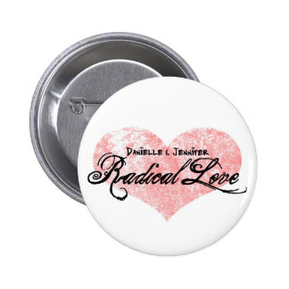 Danielle and Jennifer Radical Love Buttons