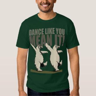¡Danza como usted medio él! Playera