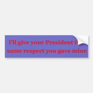 Daré a su presidente el mismo respecto pegatina de parachoque