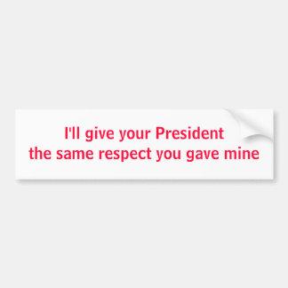 Daré a su presidente el mismo respecto pegatina para auto