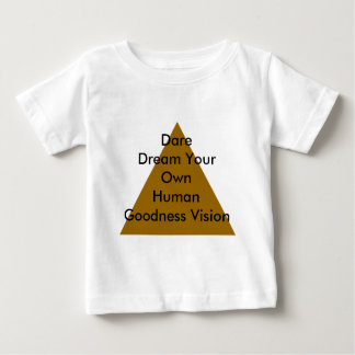 Dare Dream Your Own Human Goodness Vision Gifts Baby T-Shirt