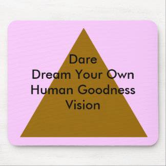 Dare Dream Your Own Human Goodness Vision Gifts Mousepad