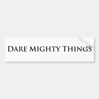 Dare Mighty Things Bumper Sticker