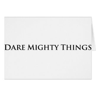Dare Mighty Things Card
