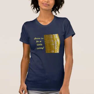 Dare to be a little corny tee shirt