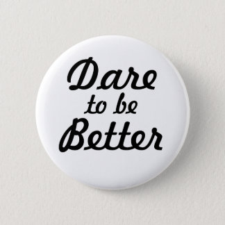 Dare to be Better Button