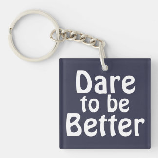 Dare to be Better Keychain