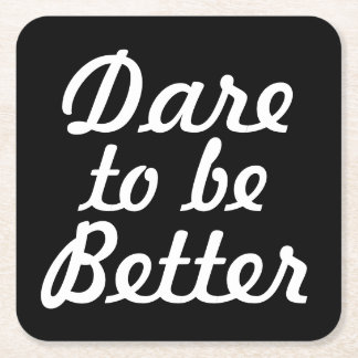 Dare to be Better Square Paper Coaster