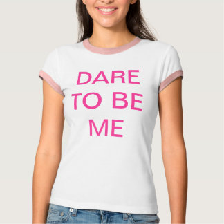 Dare to be me T-Shirt