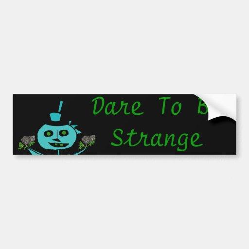 Dare To Be Strange Car Bumper Sticker