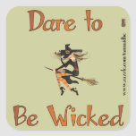 Dare to be Wicked Square Sticker