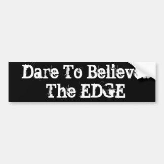 Dare To Believe!! The EDGE Car Bumper Sticker