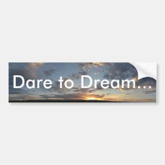 Dare to Dream... Bumper Sticker