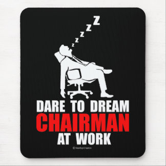 Dare to dream chairman at work mouse pad