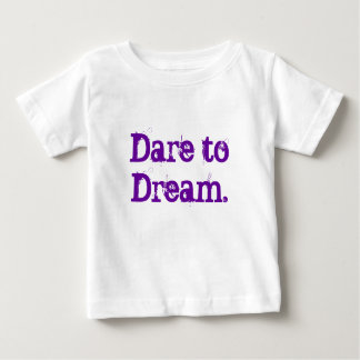 Dare to Dream Inspirational Words to Live By Baby T-Shirt
