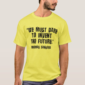Dare To Invent The Future! Thomas Sankara T-Shirt