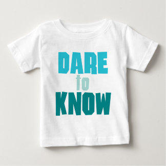 Dare To Know Baby T-Shirt
