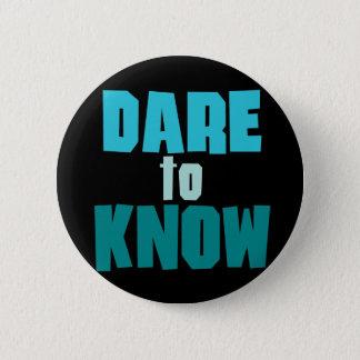Dare To Know Button