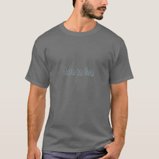 Dare to live (desaturated cyan on dark grey) T-Shirt