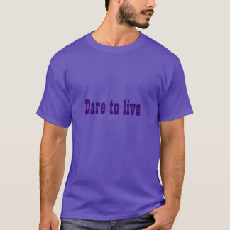 Dare to live (very dark violet on purple) T-Shirt