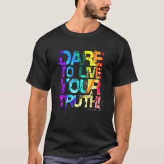 Dare To Live Your Truth (Pride 2016) T-Shirt
