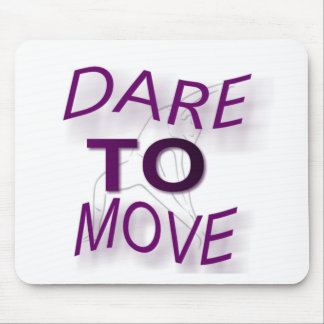 Dare To Move Mouse Pad