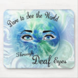 Dare to See the World Through Deaf Eyes mousepad