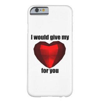 Daría mi corazón para usted funda de iPhone 6 barely there