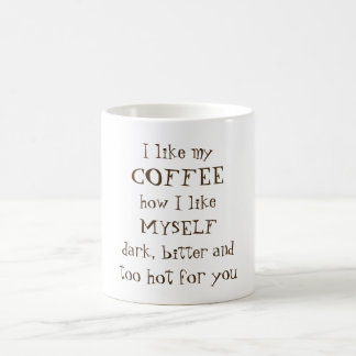 Dark bitter and too hot for you coffee mug