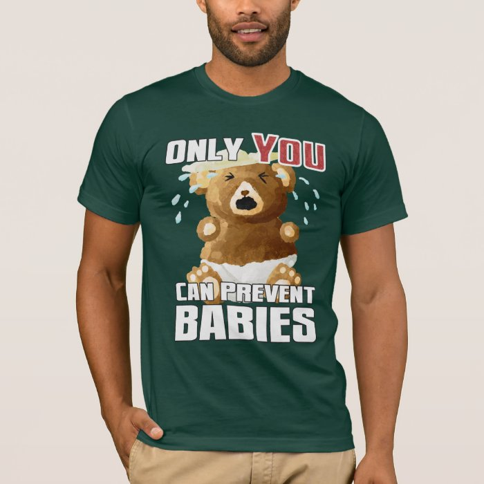 Dark Tee - Only YOU Can Prevent Babies