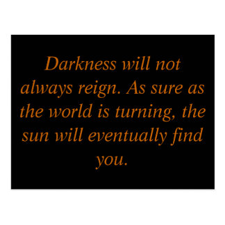 Darkness will not always reign. As sure as the ... Postcard