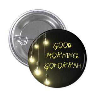 DarknessVsLight, Good Morning Gomorrah Pinback Buttons