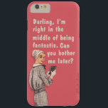 """Darling I&#39;m fantastic Barely There iPhone 6 Plus Case<br><div class=""""desc"""">Darling,  I&#39;m right in the middle of being fantastic. Can you bother me later? Bluntcard funny vintage.</div>"""