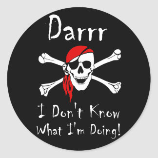 Darrr I Don't Know What I'm Doing Classic Round Sticker