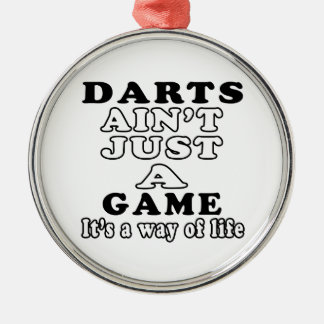 Darts Ain't Just A Game It's A Way Of Life Ornaments