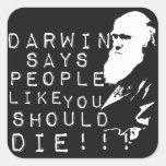 ¡Darwin dice a gente como usted debe morir! Pegatinas Cuadradas Personalizadas