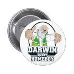 Darwin es mi Homeboy (a todo color) Pin Redondo De 2 Pulgadas