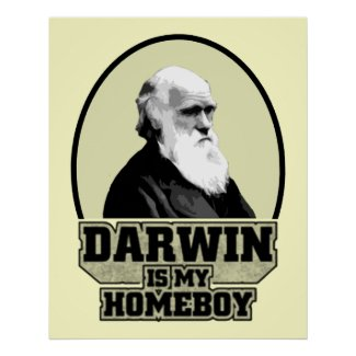 Darwin Is My Homeboy Poster