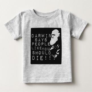 Darwin Says People Like You Should Die! Baby T-Shirt