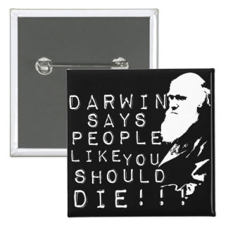 Darwin Says People Like You Should Die! Button