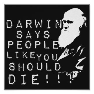 Darwin Says People Like You Should Die! Poster